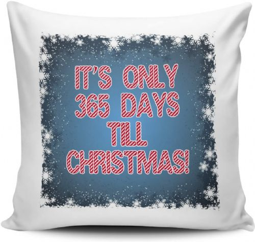 It's Only 365 Days Till Christmas! Funny Novelty Gift Cushion Cover